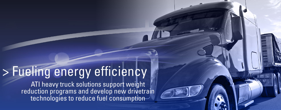 Fueling energy efficiency: ATI heavy truck solutions support weight reduction programs and develop new drivetrain technologies to reduce fuel consumption